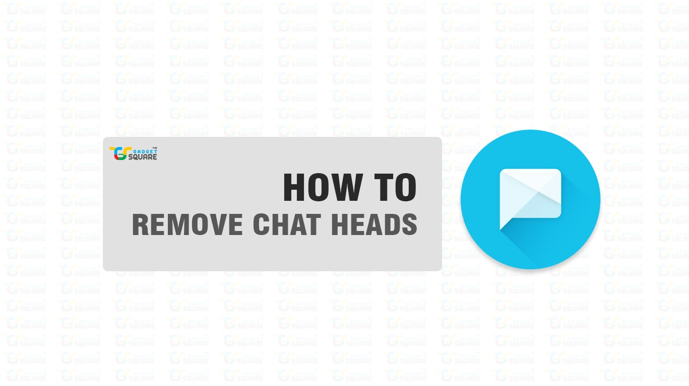 How to remove Chat heads on Facebook Messenger - The Gadget Square